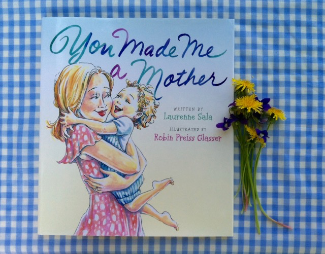 You Made Me a Mother by Laurenne Sala and Robin Preiss Glasser - offtheshelfblog.com